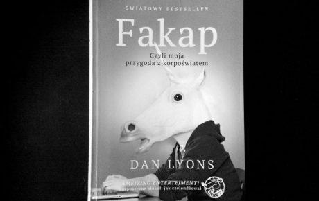 Mistrzowie FAKAPU. Czy Dan Lyons w swojej książce FAKAP opisał także twoją pracę?